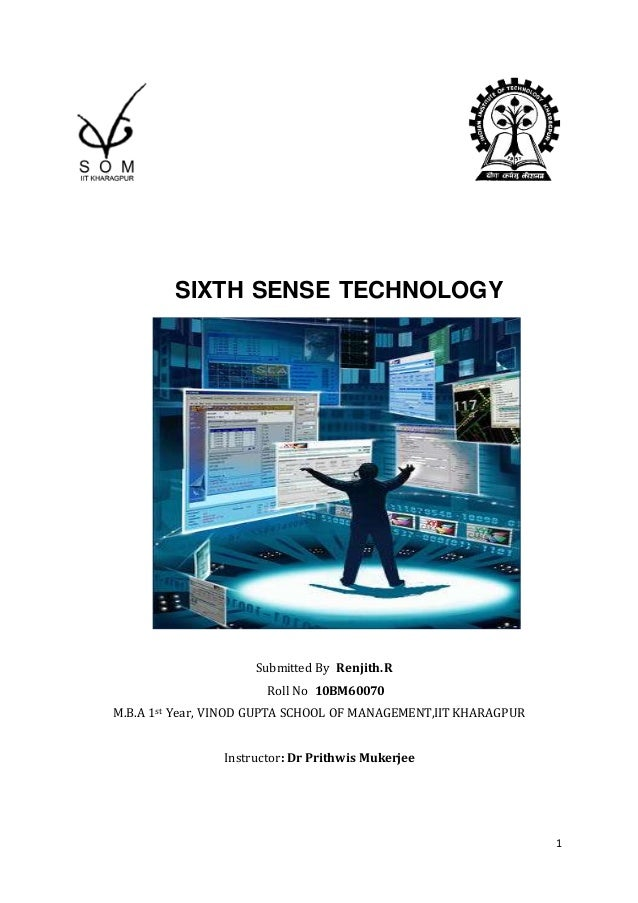 1 SIXTH SENSE TECHNOLOGY Submitted By Renjith.R Roll No 10BM60070 M.B.A 1st Year, VINOD GUPTA SCHOOL OF MANAGEMENT,IIT KHA...