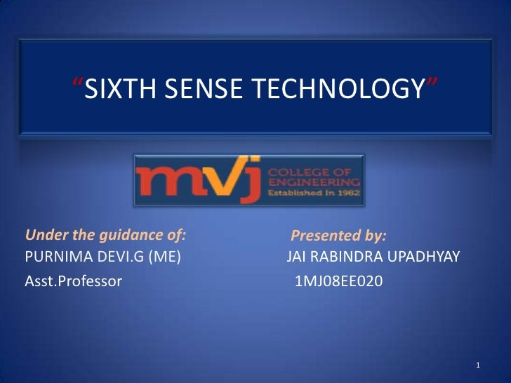 """SIXTH SENSE TECHNOLOGY""Under the guidance of:    Presented by:PURNIMA DEVI.G (ME)      JAI RABINDRA UPADHYAYAsst.Professo..."