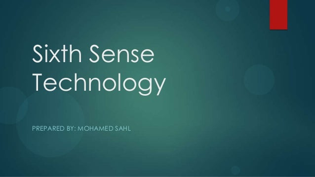 Sixth SenseTechnologyPREPARED BY: MOHAMED SAHL