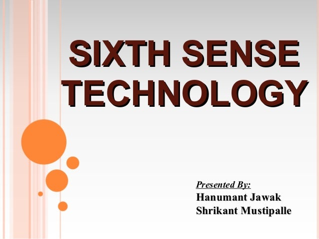 SIXTH SENSETECHNOLOGY     Presented By:     Hanumant Jawak     Shrikant Mustipalle