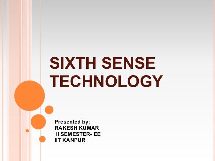 SIXTH SENSETECHNOLOGYPresented by:RAKESH KUMAR II SEMESTER- EEIIT KANPUR