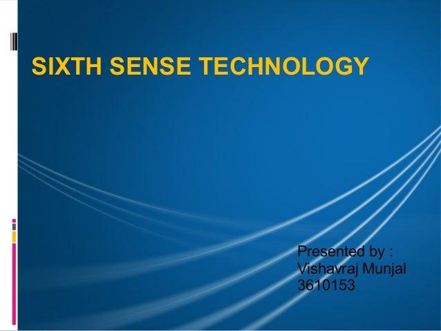 SIXTH SENSE TECHNOLOGY                 Presented by :                 Vishavraj Munjal                 3610153