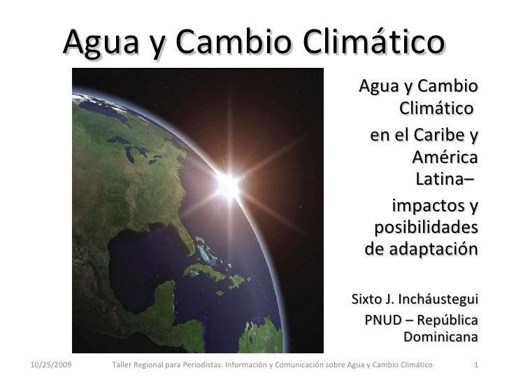 Agua y Cambio Climático <ul><li>Agua y Cambio Climático  </li></ul><ul><li>en el Caribe y América Latina–  </li></ul><ul><...