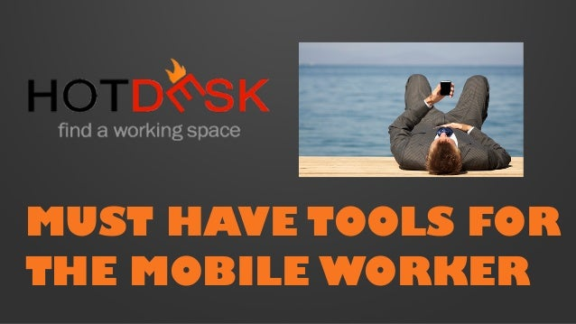 MUST HAVE TOOLS FOR THE MOBILE WORKER