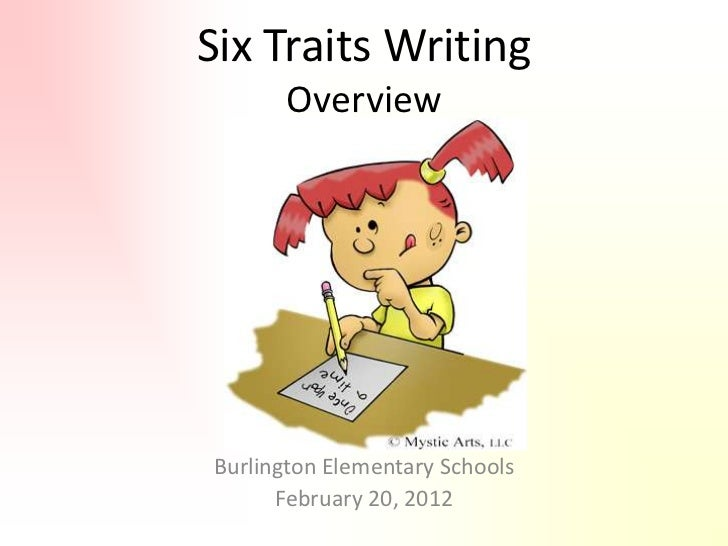 Six Traits Writing       OverviewBurlington Elementary Schools      February 20, 2012