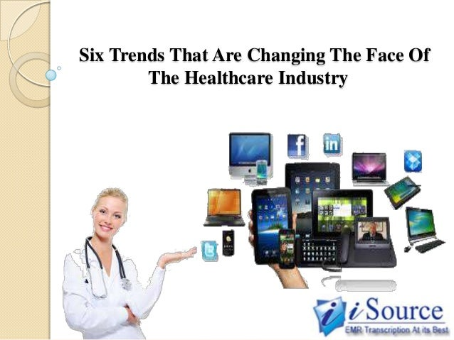 Six Trends That Are Changing The Face Of The Healthcare Industry