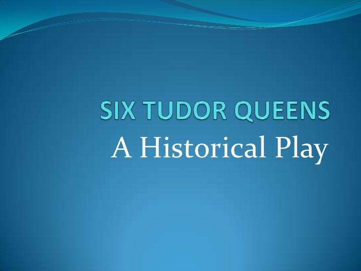SIX TUDOR QUEENS<br />A Historical Play<br />