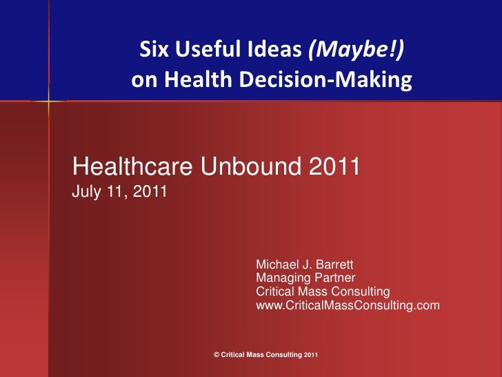 Six Useful Ideas (Maybe!) On Health Decision Making.  Mikes  Plenary Presentation At Healthcare Unbound 2011