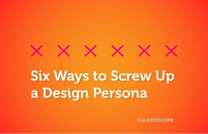 Six Ways to Screw Upa Design Persona