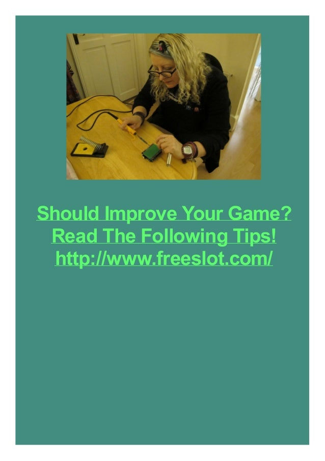 Should Improve Your Game? Read The Following Tips! http://www.freeslot.com/