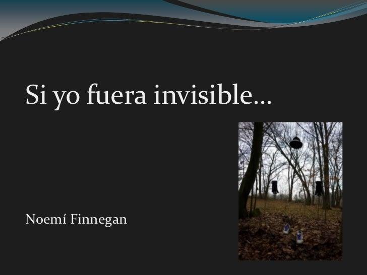 Si yofuera invisible…<br />Noemí Finnegan <br />