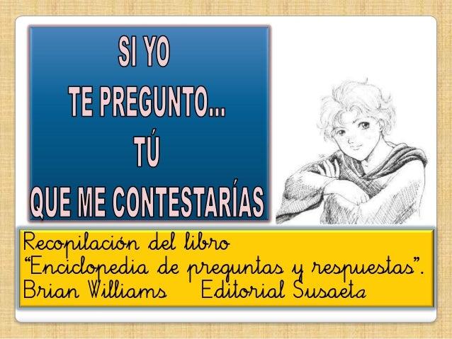 """Recopilación del libro """"Enciclopedia de prefuntas y respuestas"""". Brian Williams Editorial Susaeta"""