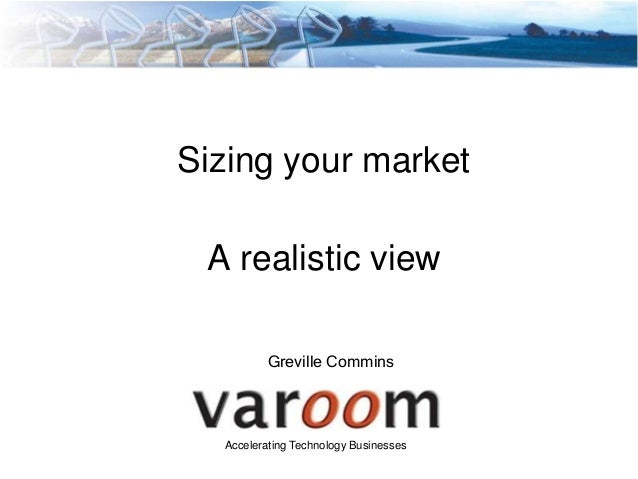Sizing your market A realistic view          Greville Commins  Accelerating Technology Businesses
