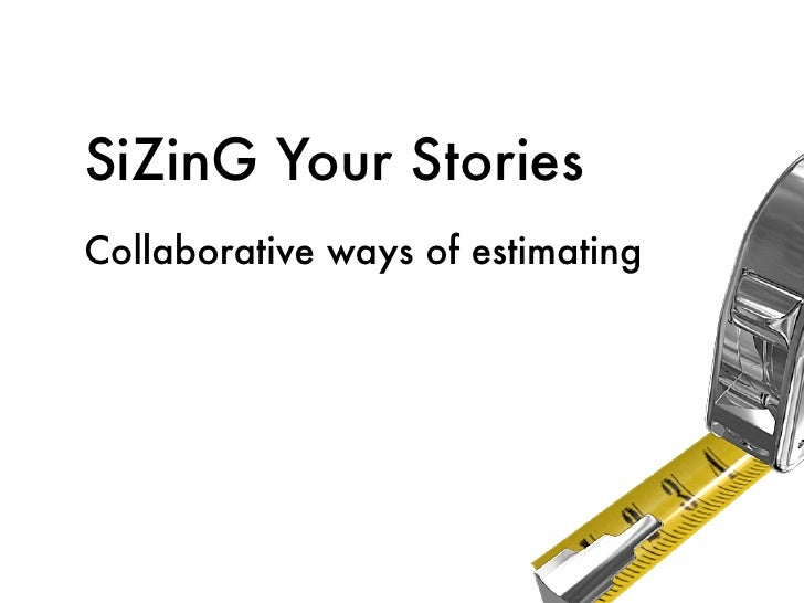 SiZinG Your Stories Collaborative ways of estimating