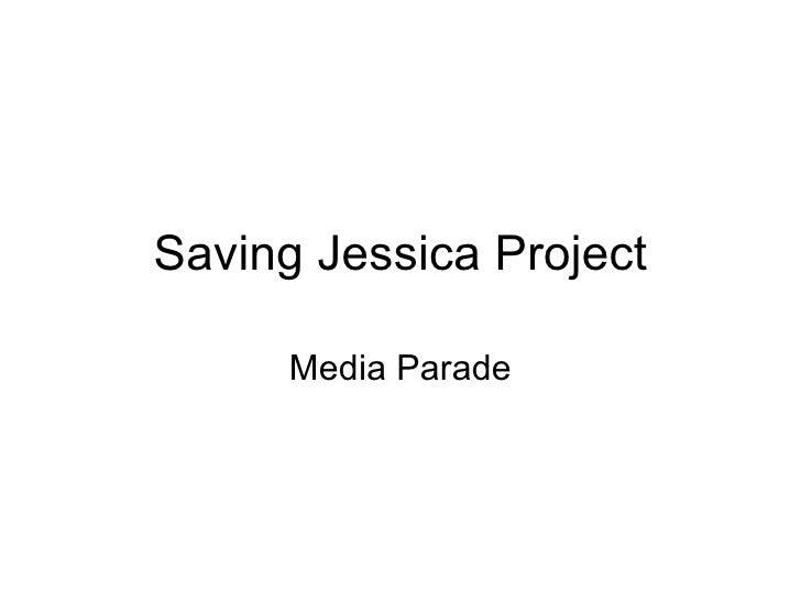 Saving Jessica Project Media Parade