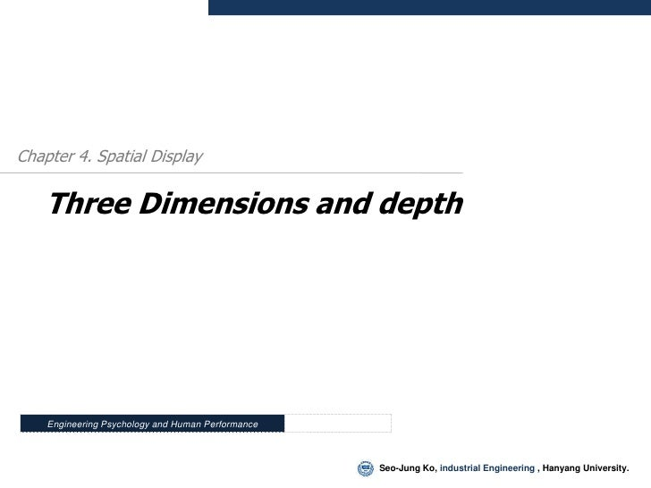 Chapter 4. Spatial Display       Three Dimensions and depth         Engineering Psychology and Human Performance          ...