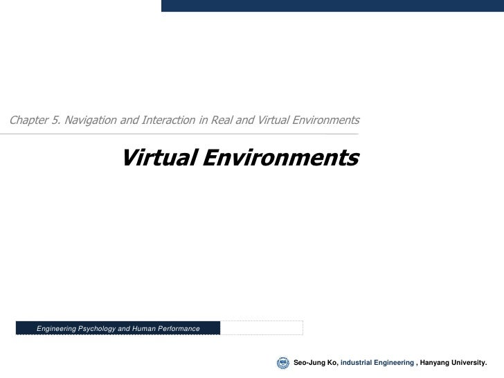 Chapter 5. Navigation and Interaction in Real and Virtual Environments                              Virtual Environments  ...