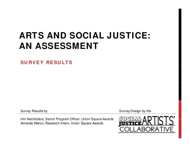 ARTS AND SOCIAL JUSTICE:AN ASSESSMENTSURVEY RESULTSSurvey Results by                                               Survey ...