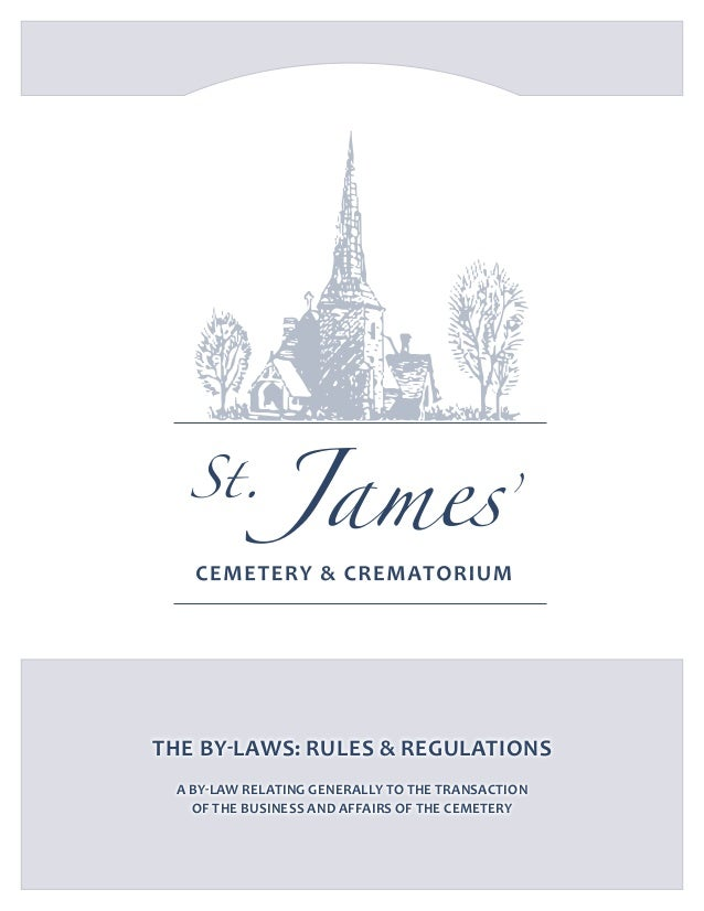 The By-laws: Rules & Regulations A by-law relating generally to the transaction of the business and affairs of the Cemeter...
