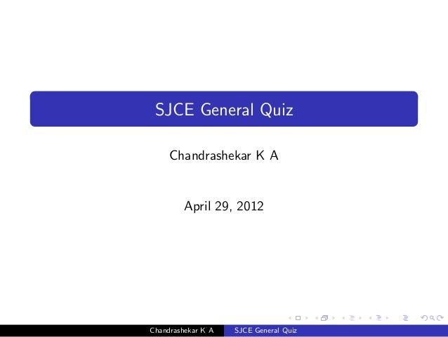 SJCE General Quiz     Chandrashekar K A         April 29, 2012Chandrashekar K A   SJCE General Quiz