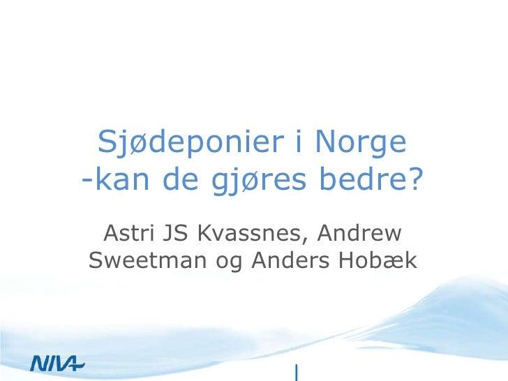 Sjødeponier i Norge-kan de gjøres bedre? Astri JS Kvassnes, AndrewSweetman og Anders Hobæk