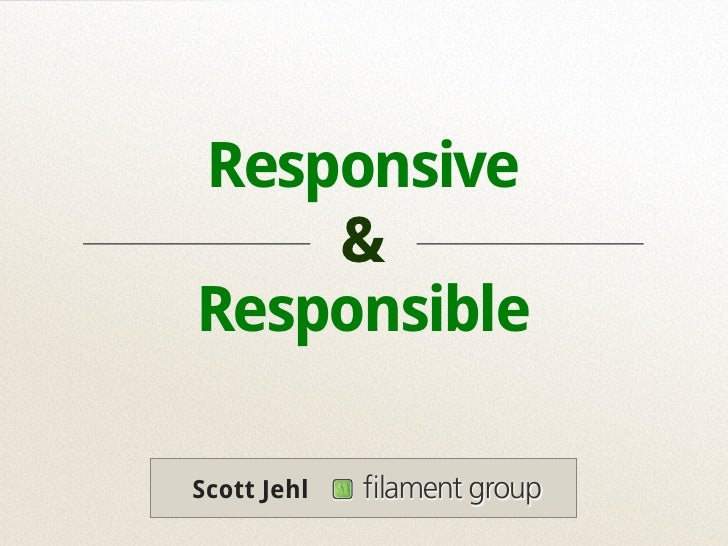 Responsive    &ResponsibleScott Jehl   filament group