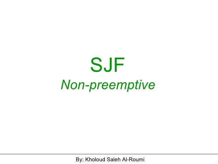 SJF Non-preemptive By: Kholoud Saleh Al-Roumi