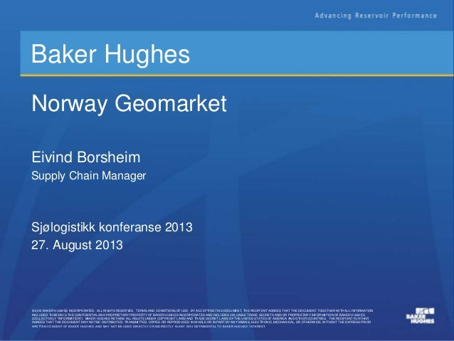 © 2012 BAKER HUGHES INCORPORATED. ALL RIGHTS RESERVED. TERMS AND CONDITIONS OF USE: BY ACCEPTING THIS DOCUMENT, THE RECIPI...