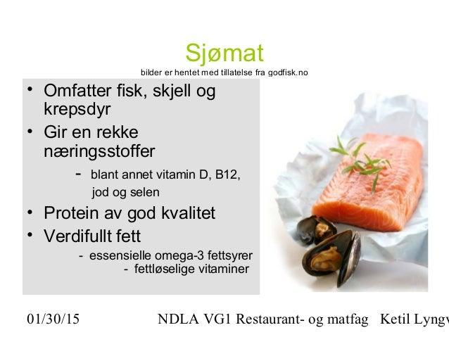 01/30/15 NDLA VG1 Restaurant- og matfag Ketil Lyngv Sjømat bilder er hentet med tillatelse fra godfisk.no • Omfatter fisk,...