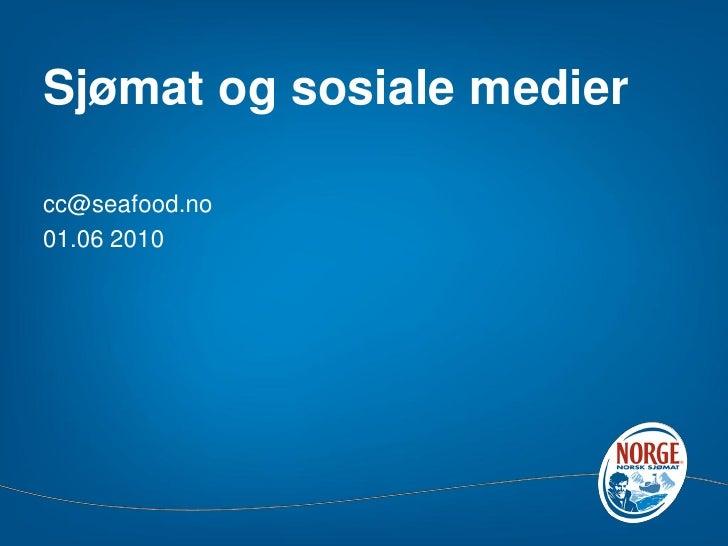 Sjømat og sosiale medier  cc@seafood.no 01.06 2010