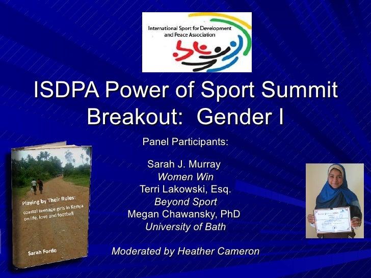 <ul>ISDPA Power of Sport Summit Breakout:  Gender I </ul><ul>Panel Participants: Sarah J. Murray  Women Win Terri Lakowski...