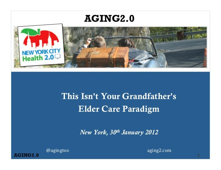 AGING2.0                   This Isnt Your Grandfathers                       Elder Care Paradigm                          ...