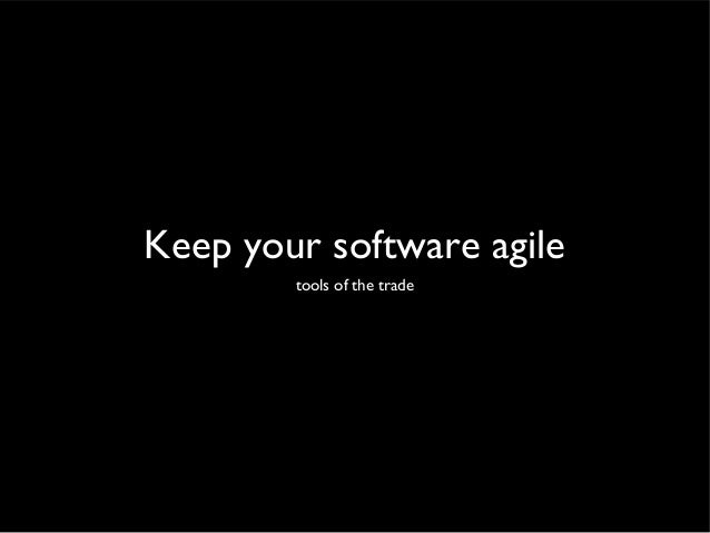 Keep your software agile tools of the trade