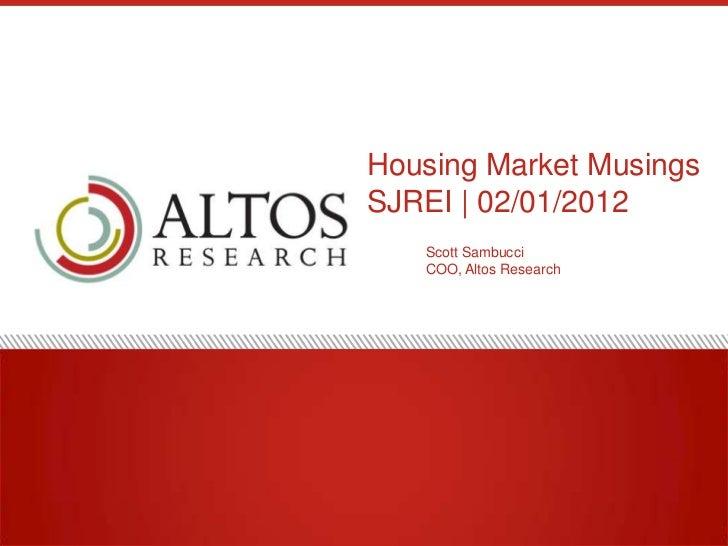 Housing Market MusingsSJREI | 02/01/2012   Scott Sambucci   COO, Altos Research