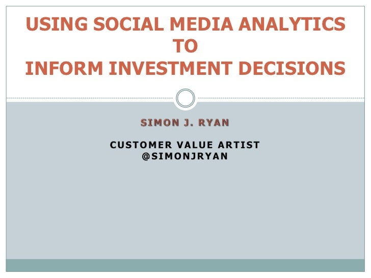 USING SOCIAL MEDIA ANALYTICS             TOINFORM INVESTMENT DECISIONS