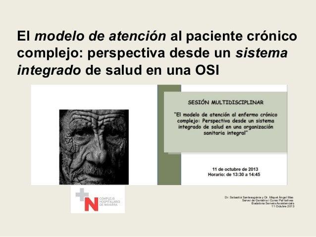 El modelo de atención al paciente crónico complejo: perspectiva desde un sistema integrado de salud en una OSI  Dr. Sebast...