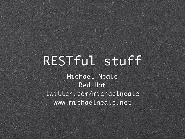 RESTful stuff       Michael Neale          Red Hat twitter.com/michaelneale   www.michaelneale.net