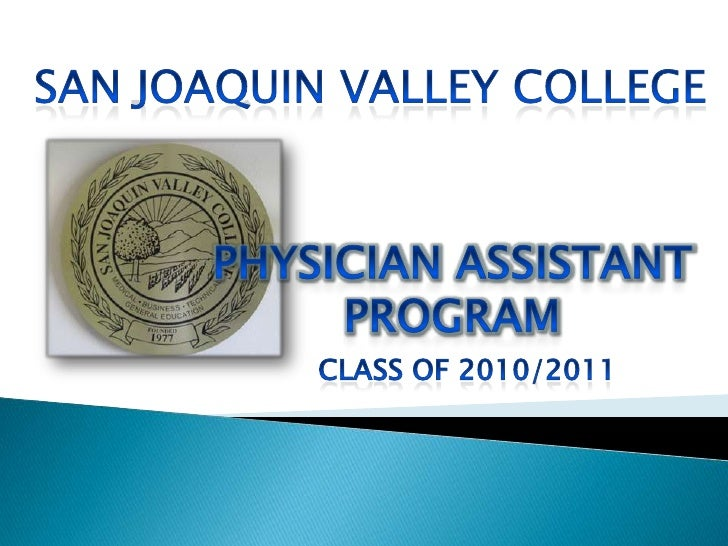San Joaquin Valley College<br />Physician Assistant Program<br />Class of 2010/2011<br />