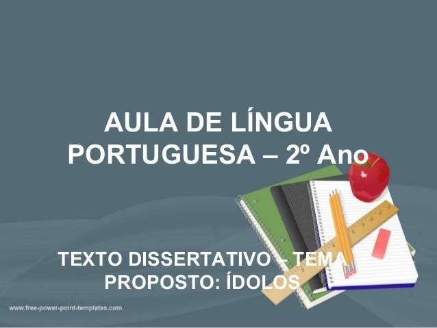 AULA DE LÍNGUA PORTUGUESA – 2º Ano TEXTO DISSERTATIVO – TEMA PROPOSTO: ÍDOLOS