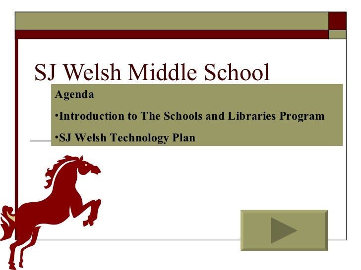 SJ Welsh Middle School <ul><li>Agenda </li></ul><ul><li>Introduction to The Schools and Libraries Program  </li></ul><ul><...