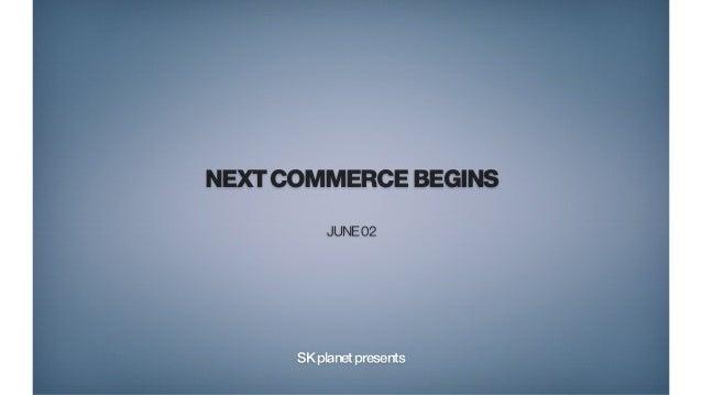 NEXTCOMMERCEBEGINS JUNE02 SKplanetpresents