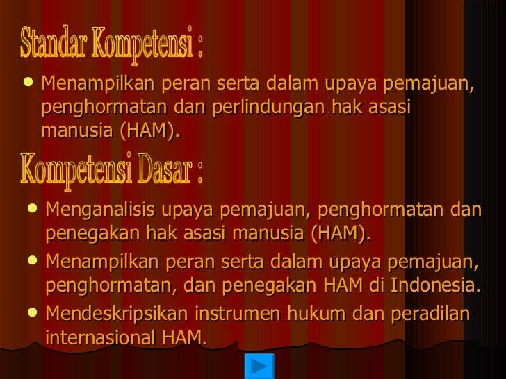 <ul><li>Menampilkan peran serta dalam upaya pemajuan, penghormatan dan perlindungan hak asasi manusia (HAM). </li></ul><ul...