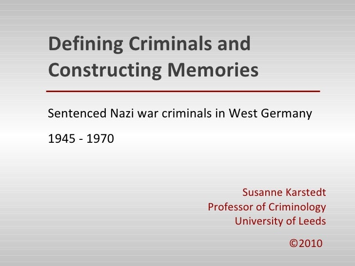 Susanne Karstedt - Defining Criminals and Constructing Memories: Sentenced Nazi War Criminals in West Germany in the Early Post-War Years