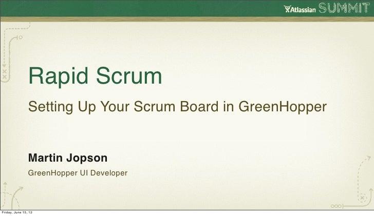 Rapid Scrum                Setting Up Your Scrum Board in GreenHopper                Martin Jopson                GreenHop...