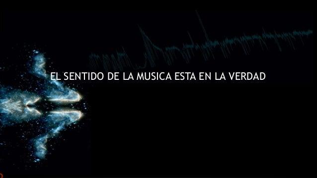 EL SENTIDO DE LA MUSICA ESTA EN LA VERDAD
