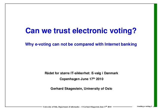 Can we trust electronic voting?Why e-voting can not be compared with Internet banking          Rådet for større IT-sikkerh...