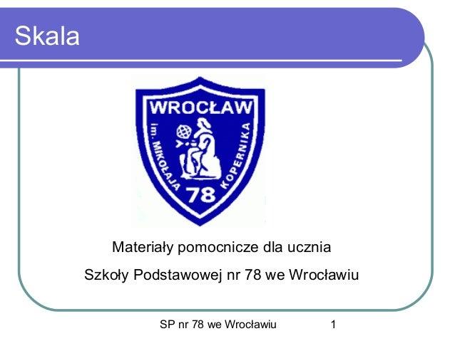 SP nr 78 we Wrocławiu 1 Skala Materiały pomocnicze dla ucznia Szkoły Podstawowej nr 78 we Wrocławiu