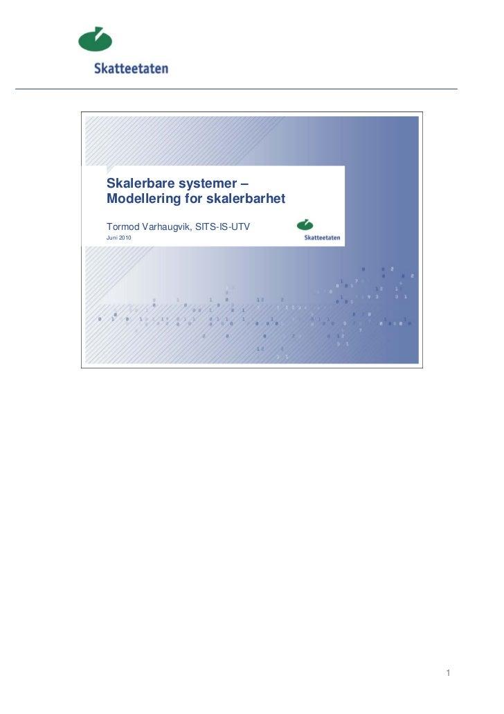 Skalerbare systemer –Modellering for skalerbarhetTormod Varhaugvik, SITS-IS-UTVJuni 2010                                 1