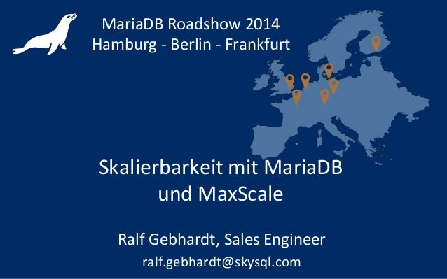 Skalierbarkeit mit MariaDB und MaxScale - MariaDB Roadshow Summer 2014 Hamburg Berlin Frankfurt