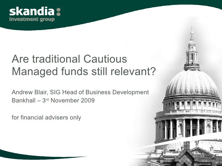 Are traditional Cautious Managed funds still relevant? Andrew Blair, SIG Head of Business Development Bankhall – 3 rd  Nov...